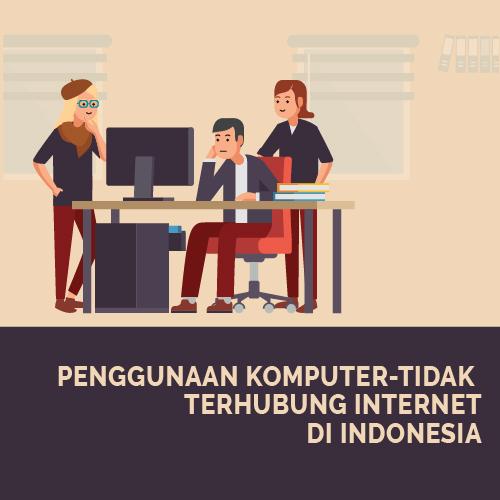 Penggunaan Komputer-Tidak Terhubung Internet di Indonesia-inf
