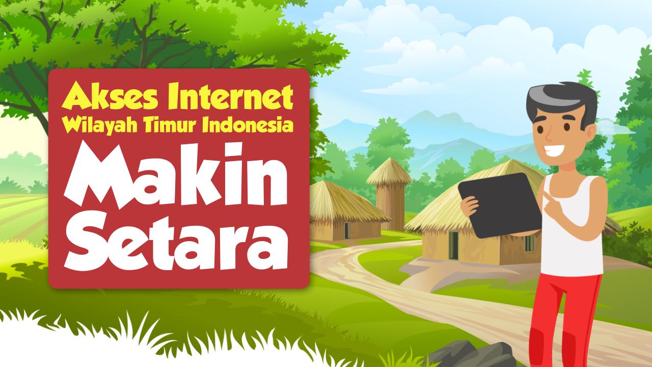 Akses Internet Wilayah Timur Indonesia Makin Setara