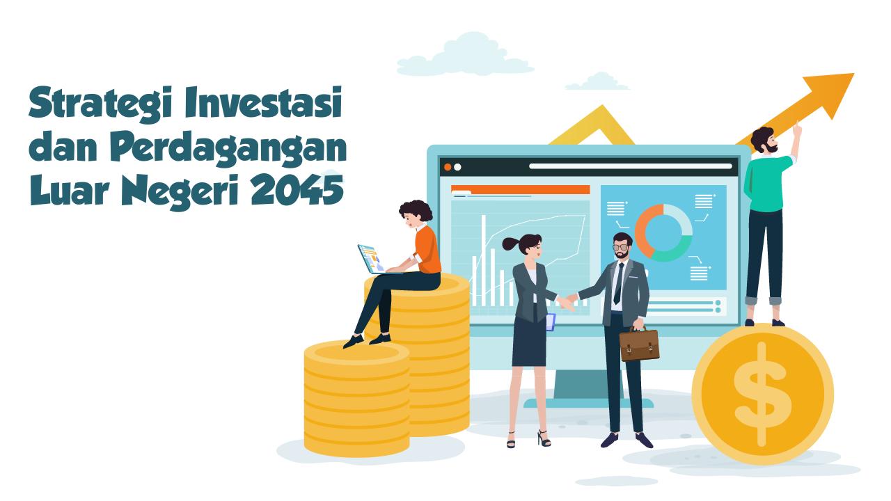 Strategi Investasi dan Perdagangan Luar Negeri 2045-thum