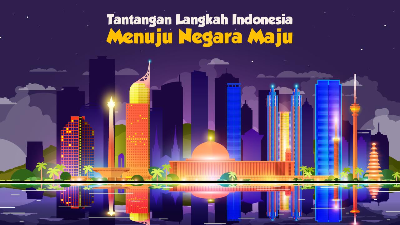Tantangan Langkah Indonesia Menuju Negara Maju-thum
