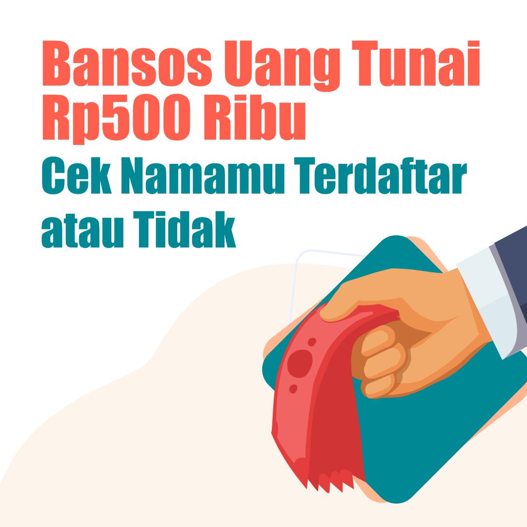 Bansos Uang Tunai Rp500 Ribu, Cek Namamu Terdaftar atau Tidak